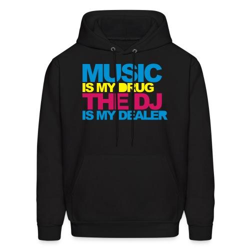 Music is my Drug, the Dj is my Dealer. - Men's Hoodie