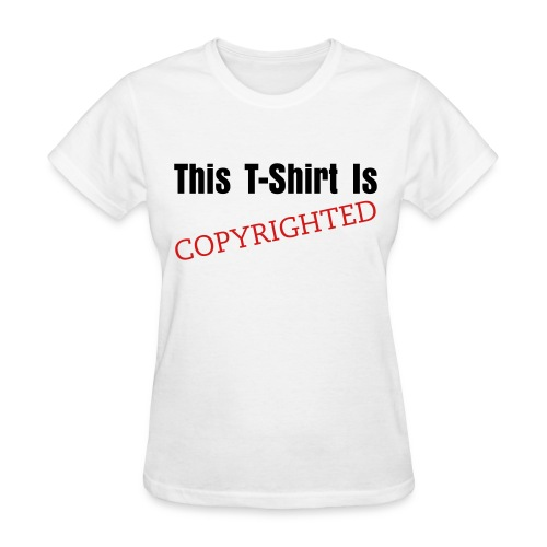 This T Is Copyrighted Girl - Women's T-Shirt