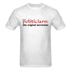 Politicians: the Original Terrorists T-Shirt - Men's T-Shirt