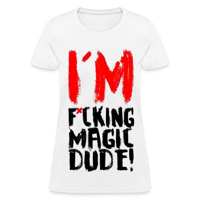 I'M F*CKING MAGIC DUDE!