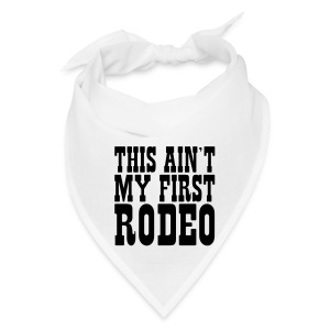 This an't my first rodeo - Bandana