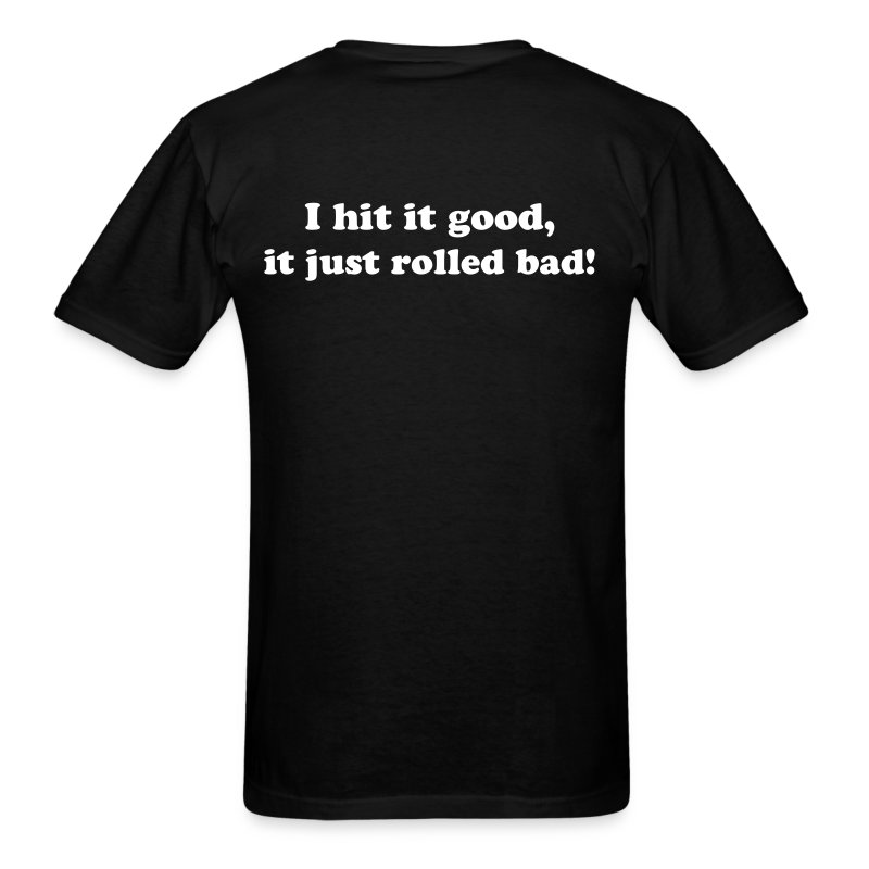 I hit it good, it just rolled bad! - Men's T-Shirt