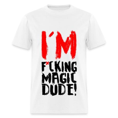 I'M F*CKING MAGIC DUDE - Men's T-Shirt