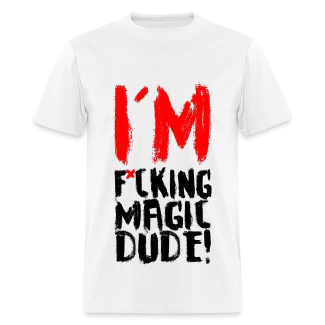 I'M F*CKING MAGIC DUDE