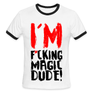 T-Shirts ~ Men's Ringer T-Shirt ~ I'M F*CKING MAGIC DUDE