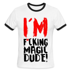 I'M F*CKING MAGIC DUDE - Men's Ringer T-Shirt