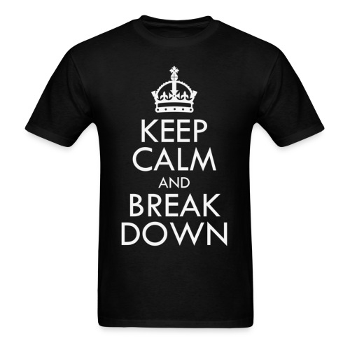 [EH] Keep Calm & Break Down - Men's T-Shirt