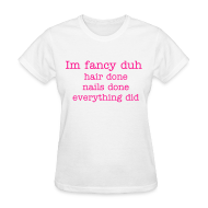 T-Shirts ~ Women's T-Shirt ~ womens im fancy tee shirt