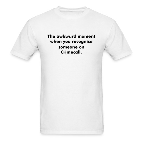The awkward moment when you recognise someone on Crimecall. - Men's T-Shirt