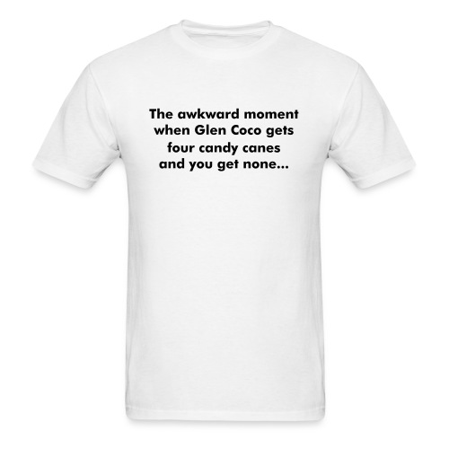 The awkward moment when Glen Coco gets four candy canes and you get none...  - Men's T-Shirt