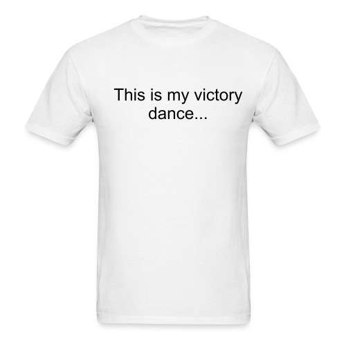 This is my victory dance... - Men's T-Shirt