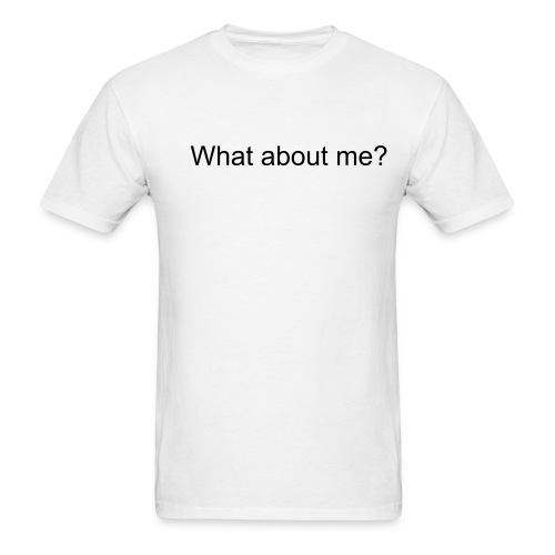 What about me? - Men's T-Shirt