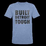 T-Shirts ~ Unisex Tri-Blend T-Shirt ~ Built Detroit Tough