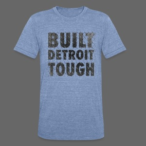 Built Detroit Tough - Unisex Tri-Blend T-Shirt by American Apparel