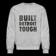 Long Sleeve Shirts ~ Crewneck Sweatshirt ~ Built Detroit Tough