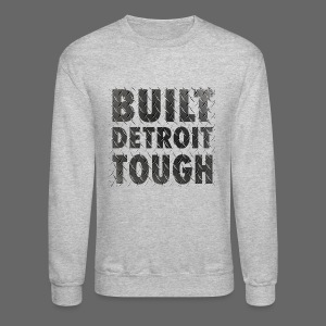 Built Detroit Tough - Crewneck Sweatshirt