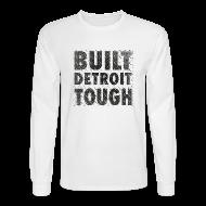 Long Sleeve Shirts ~ Men's Long Sleeve T-Shirt ~ Built Detroit Tough