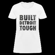 Women's T-Shirts ~ Women's T-Shirt ~ Built Detroit Tough