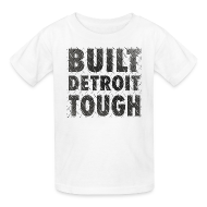 Kids' Shirts ~ Kids' T-Shirt ~ Built Detroit Tough