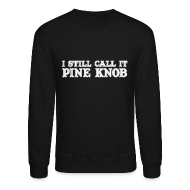 Long Sleeve Shirts ~ Crewneck Sweatshirt ~ I Still Call It Pine Knob