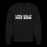 Long Sleeve Shirts ~ Crewneck Sweatshirt ~ I Still Call It Pine Knob