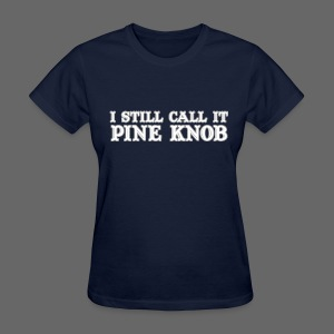 I Still Call It Pine Knob - Women's T-Shirt
