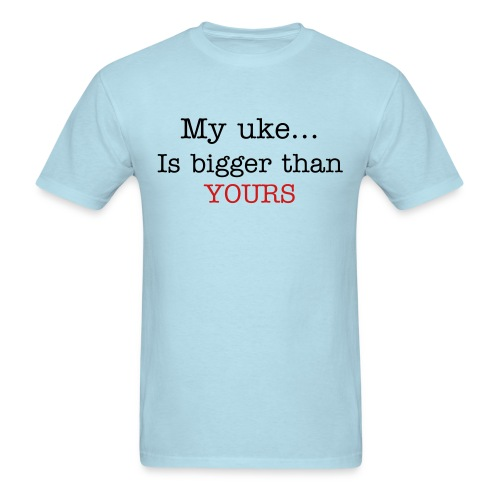 My Uke is bigger than yours. - Men's T-Shirt