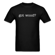 T-Shirts ~ Men's T-Shirt ~ Mens Tee : got wood?