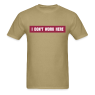 T-Shirts ~ Men's T-Shirt ~ I Don't Work Here