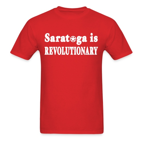Saratoga is Revolutionary Shirt by New York Old School - Men's T-Shirt
