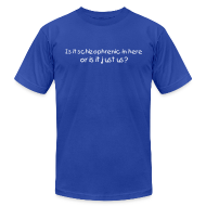 T-Shirts ~ Men's T-Shirt by American Apparel ~ Is it schizophrenic in here or is it just us?