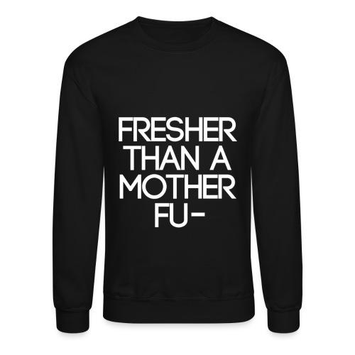 Swag - Fresher than a... - Crewneck Sweatshirt