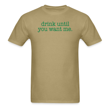 drink unil you want me. T-Shirts