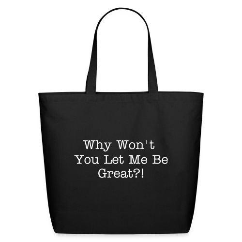 Why Won't You Let Me Be Great? (Eco-Friendly Tote) - Eco-Friendly Cotton Tote