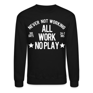 All Work No Play - Crewneck Sweatshirt
