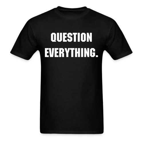 QUESTION EVERYTHING. WHY? - Men's T-Shirt
