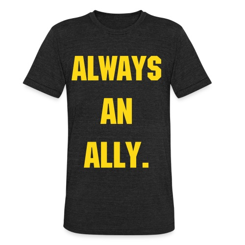 MEN'S - Always an Ally - Unisex Tri-Blend T-Shirt