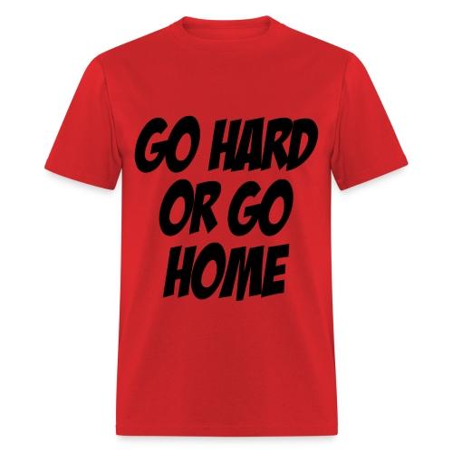 Go Hard or Go Home - Men's T-Shirt