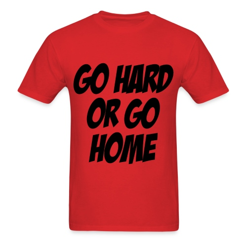 Go Hard or Go Home - Men's T-Shirt