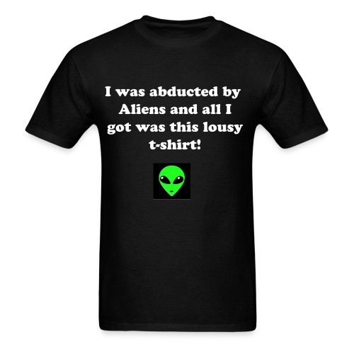 I was abducted by aliens and all i got was this lousy t-shirt! - Men's T-Shirt