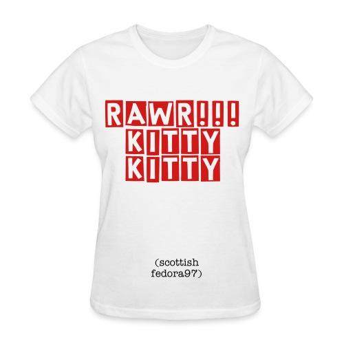 RAWR!!! KITTY KITTY - Women's T-Shirt