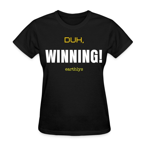 Duh, Winning! - Women's T-Shirt