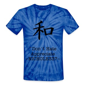 Tye Dye unisex T Don't Hate Appreciate Nichole337 - Unisex Tie Dye T-Shirt