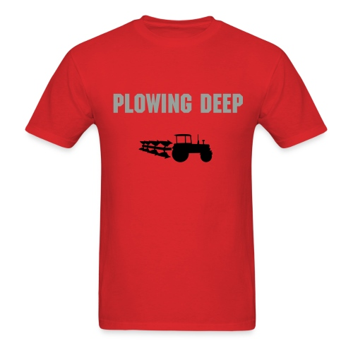 PLOWING DEEP WITH TRACTOR AND PLOW - Men's T-Shirt