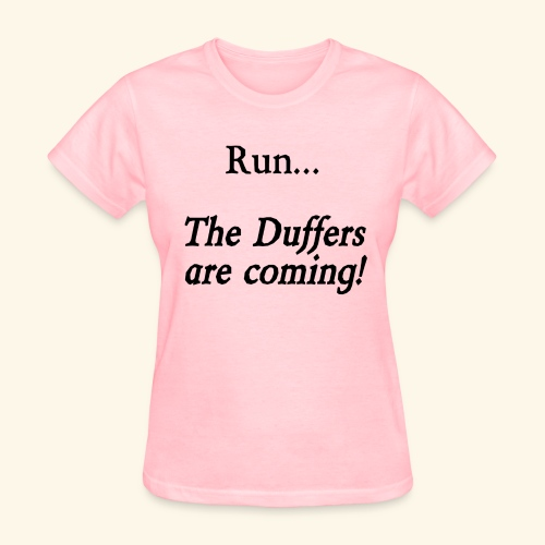 Run... The Duffers are coming! - Women's T-Shirt