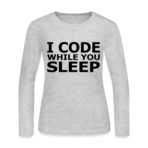 I Code While You Sleep Women's Long Sleeve Tee - Women's Long Sleeve Jersey T-Shirt