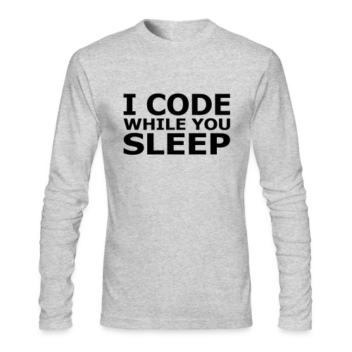 I Code While You Sleep Men's Long Sleeve Tee - Men's Long Sleeve T-Shirt by Next Level