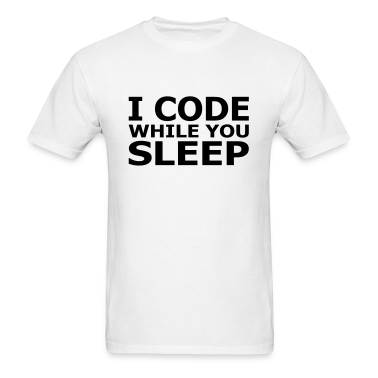 I Code While You Sleep T-Shirts