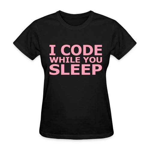 I Code While You Sleep Women's Short Sleeve Tee - Women's T-Shirt