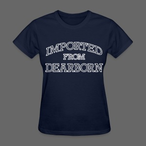 Imported From Dearborn - Women's T-Shirt